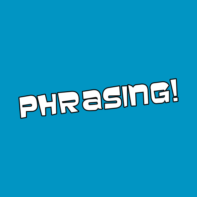 Phrasing!