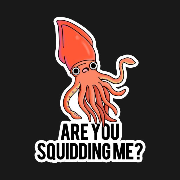 Are You Squidding Me Animal Pun