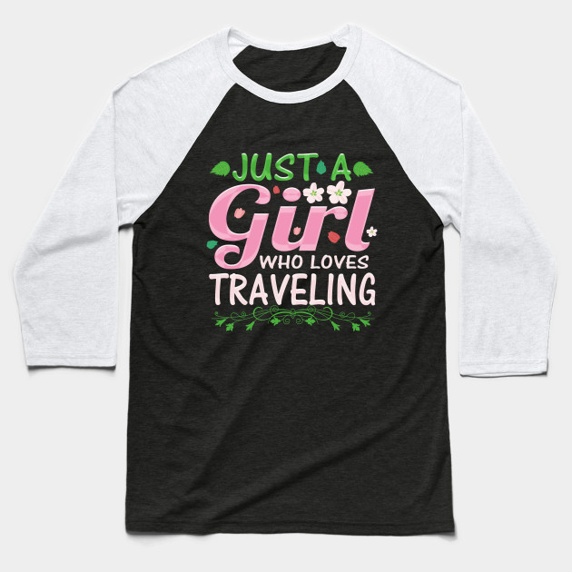 Just A Girl Who Loves Traveling Baseball T-Shirt