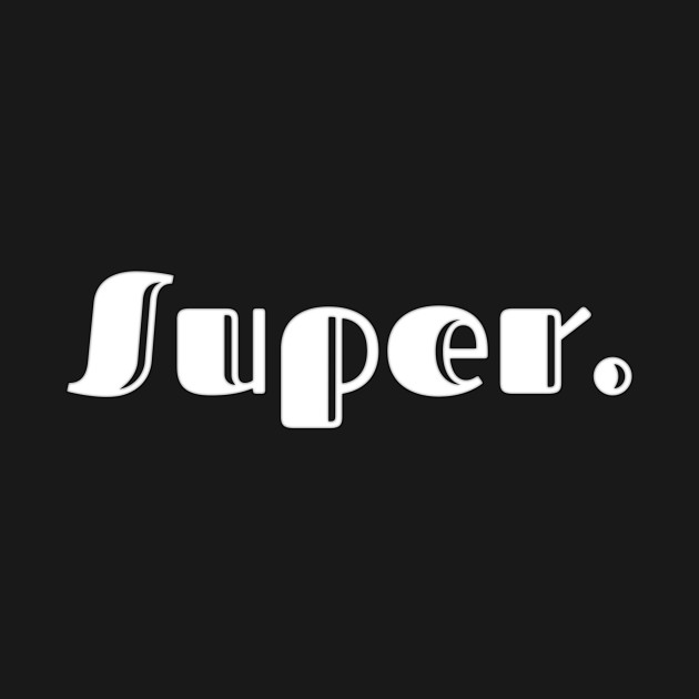 super   a shirt that says super   favorite lettering   the American dream   pop culture   clothes for sports   home clothes   funny lettering   family jokes   party wear  