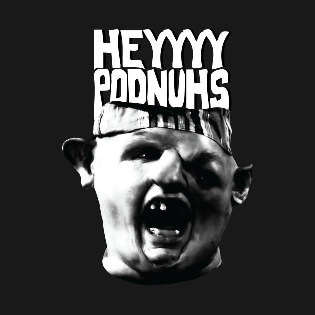 Heyyyy Podnuhs