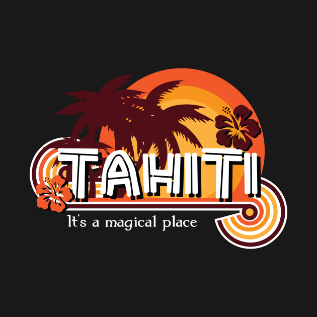Tahiti. It's a Magical Place