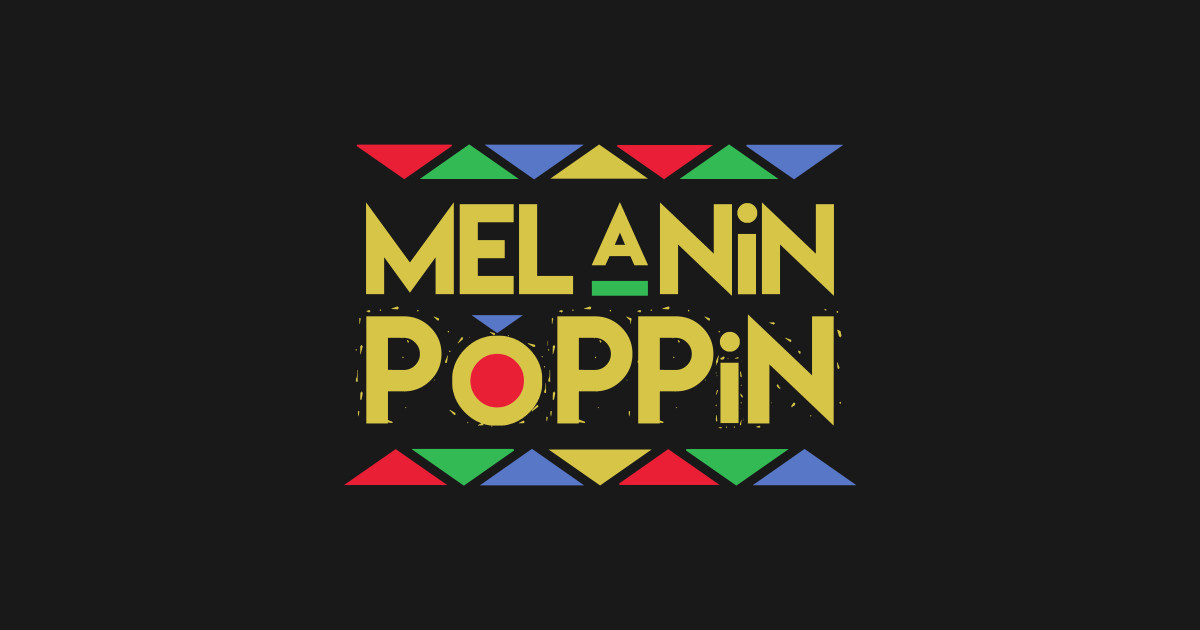 Melanin Poppin Black Pride T Shirt Teepublic