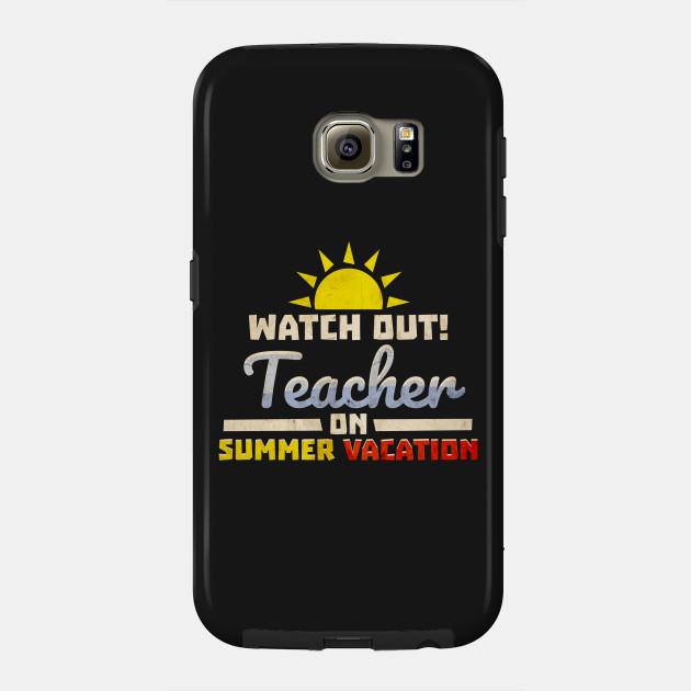 A Teachers Case Against Summer Vacation >> Watch Out Teacher On Summer Vacation Teachers Gift Tee Shirt