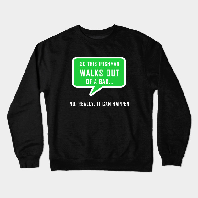 511a8a6510 St. Patrick's Day Funny Funny St Paddy's Day T-Shirt Crewneck Sweatshirt