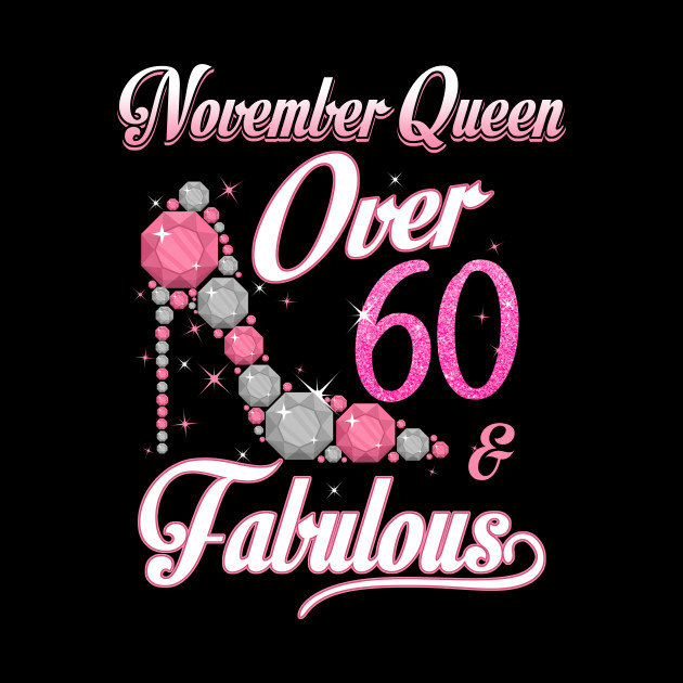 Women November Queen Over 60 Fabulous T Shirt Years Old Tees