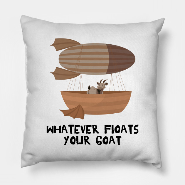 c24ddb7f7 Funny Steampunk - Whatever Floats Your Goat -Hum - Funny Steampunk ...