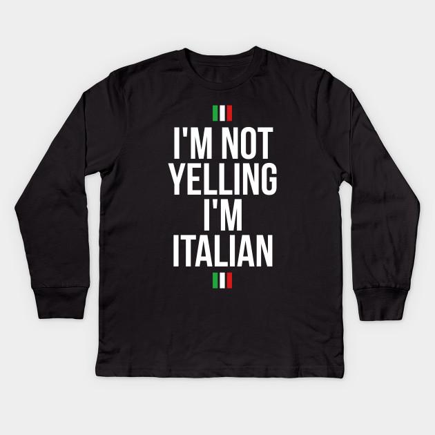 a8ac6852d I'm not yelling, I'm Italian funny T-shirt - Italian - Kids Long ...