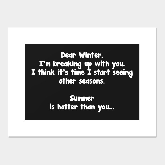 Dear Winter I M Breaking Up Summer Hotter Than You T Shirt Summer Cartel E Impresion Artistica Teepublic Mx After approaching the line time and time again, you went too far and said… the word. teepublic