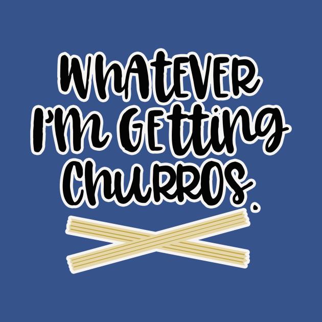 Whatever Im Getting Churros