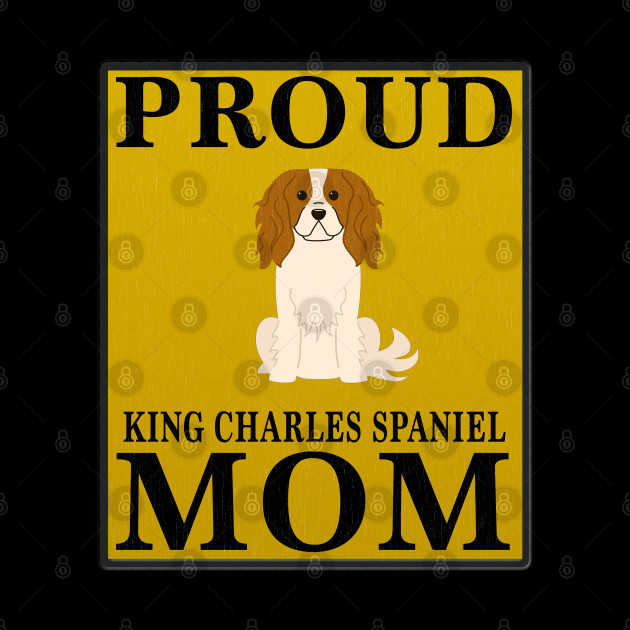 Proud King Charles Spaniel Mom Gift For King Charles Spaniel Lover