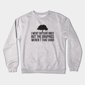 577227cdb8 I Went Outside Once The Graphics weren't that good Funny Crewneck Sweatshirt