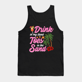 c9bfb074f6 Funny Beach Shirt. Drink in my Hand, Toes in the Sand. Tank Top