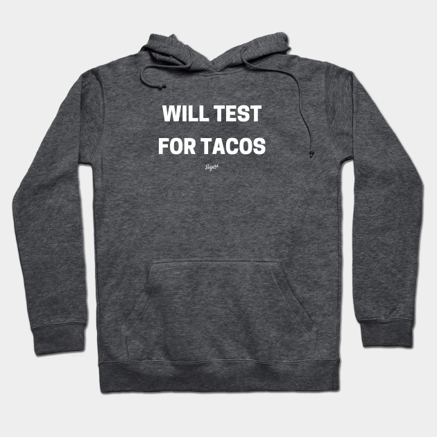 Will Test For Tacos - White