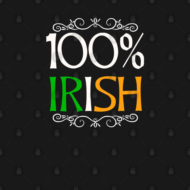 100 Percent Irish to Irish - Gift For Ireland