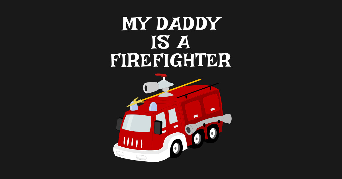 e8410fa2985 My Daddy Is A Firefighter Fire Truck Kids Gift - Firefighter Daddy ...