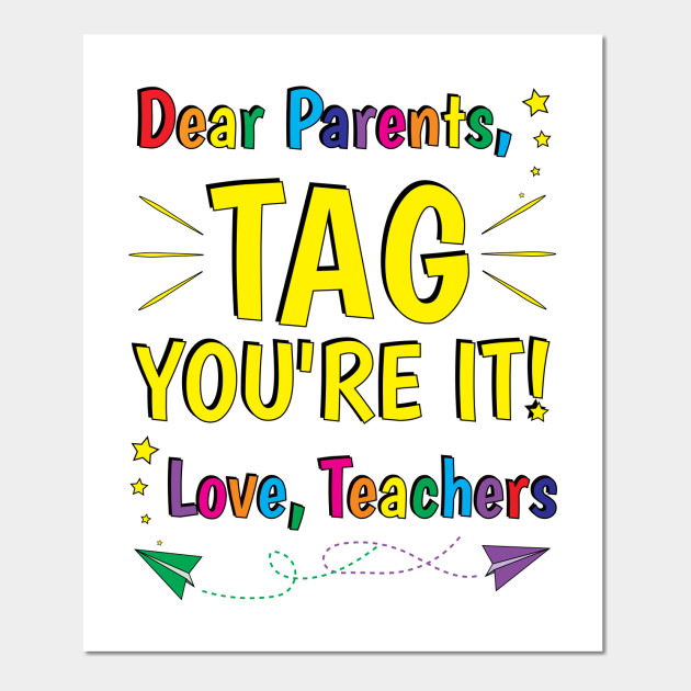 Dear Parents Tag Your it Love Teachers - Happy Last Day of School ...