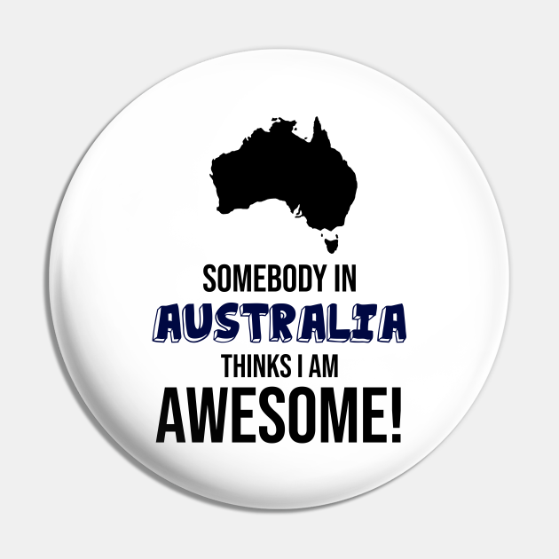 Somebody in Australia Thinks I Am Awesome
