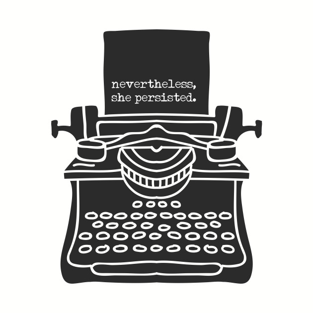 Nevertheless, She Persisted (Typewriter)