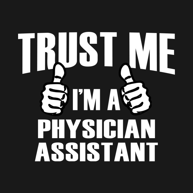 Trust Me I'm A Physician Assistant – T & Accessories
