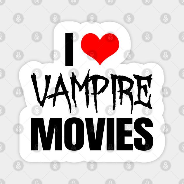 I Love Vampire Movies