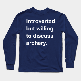 5c478b680e4 Introverted But Willing To Discuss Archery Long Sleeve T-Shirt