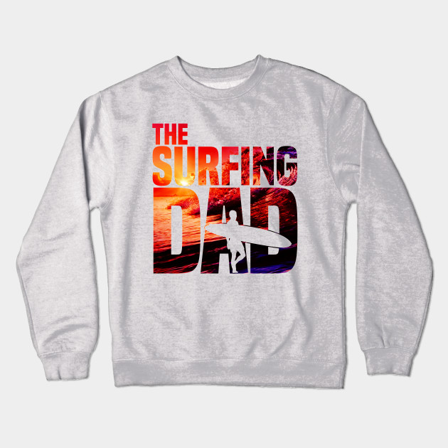 ed6a52f60 Mens Surfing Dad - Surfer Beach Fathers Day Gift Crewneck Sweatshirt