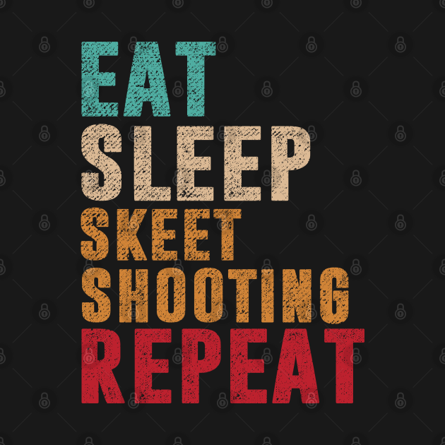Eat Sleep Skeet shooting Repeat