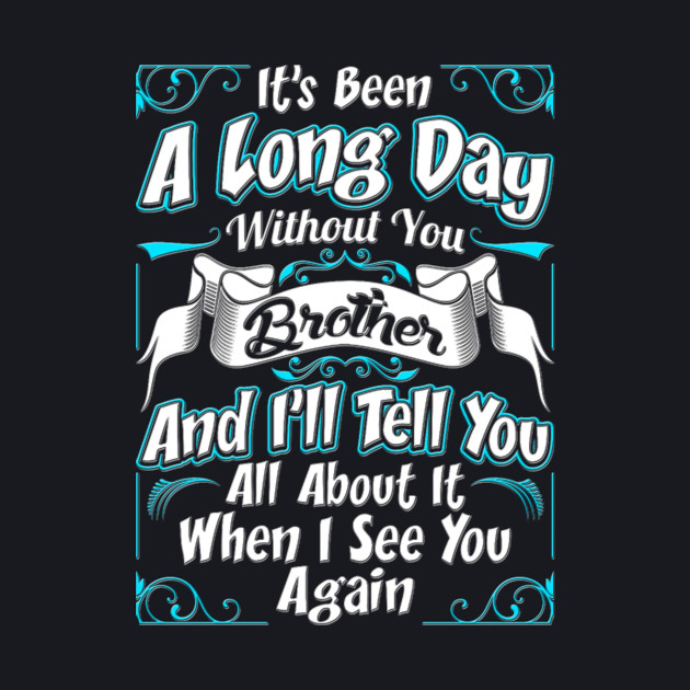 It's been a long day without you Brother