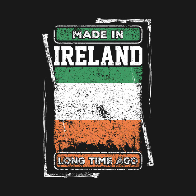Ireland Flag Born Distressed Novelty Gift