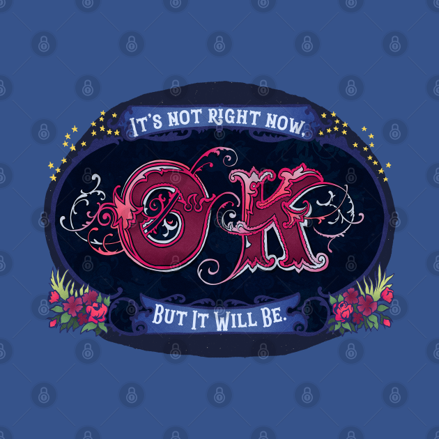 It's Not Ok Right Now, But It Will Be