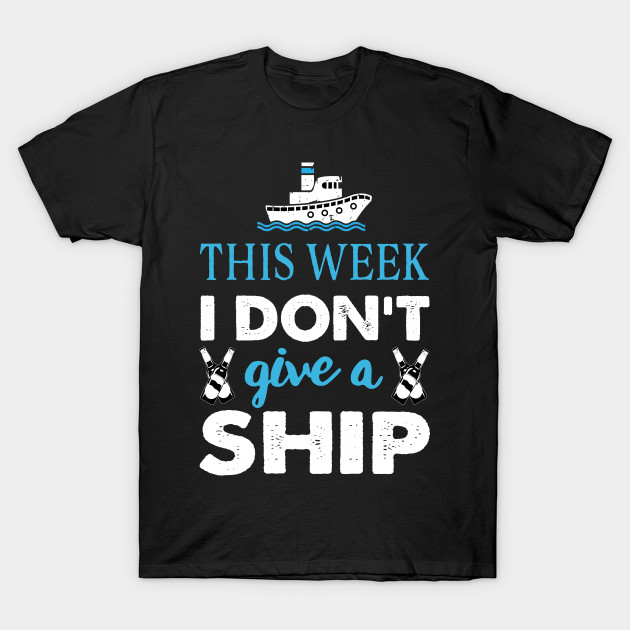 3f00dad388c95 This Week I Don't Give A Ship T shirt Cruise Vacation