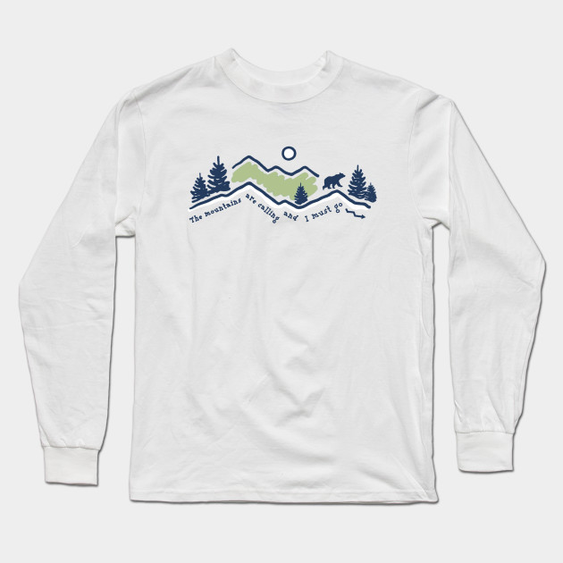 The Mountains Are Calling And I Must Go Long Sleeve T-Shirt