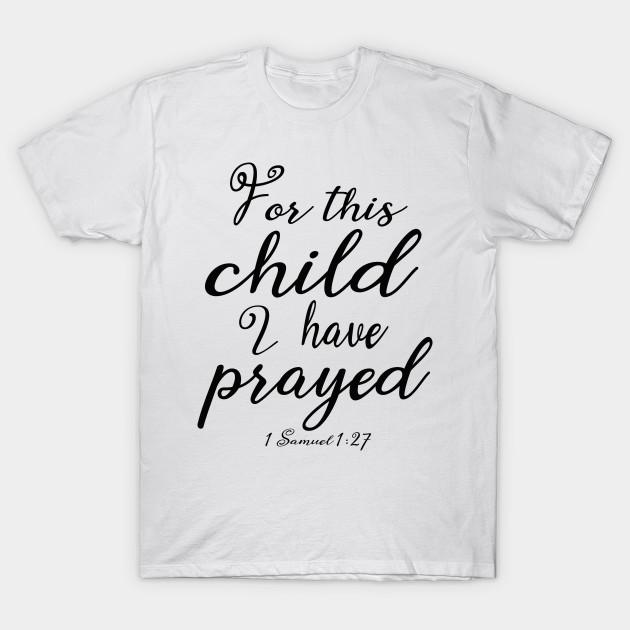 7b20275221fb For This Child I Prayed - Baby Designs - T-Shirt
