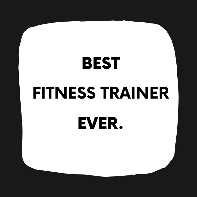Best Fitness Trainer Ever - Fitness