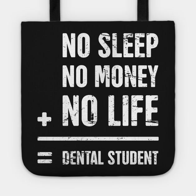 No Sleep, No Money, No Life –– Funny Dental Student Quote