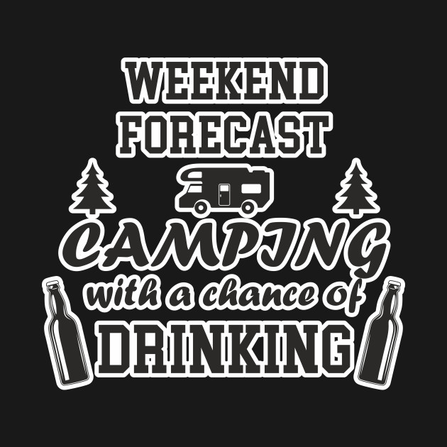 eab7c11db ... Weekend Forecast Camping With a Chance of Drinking Funny Design Art  Gift for Campers