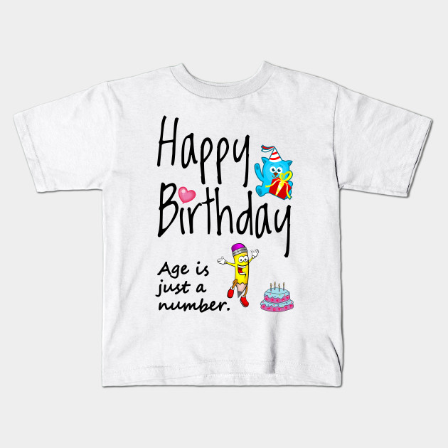 Happy Birthday Age Is Just A Number Kids T Shirt