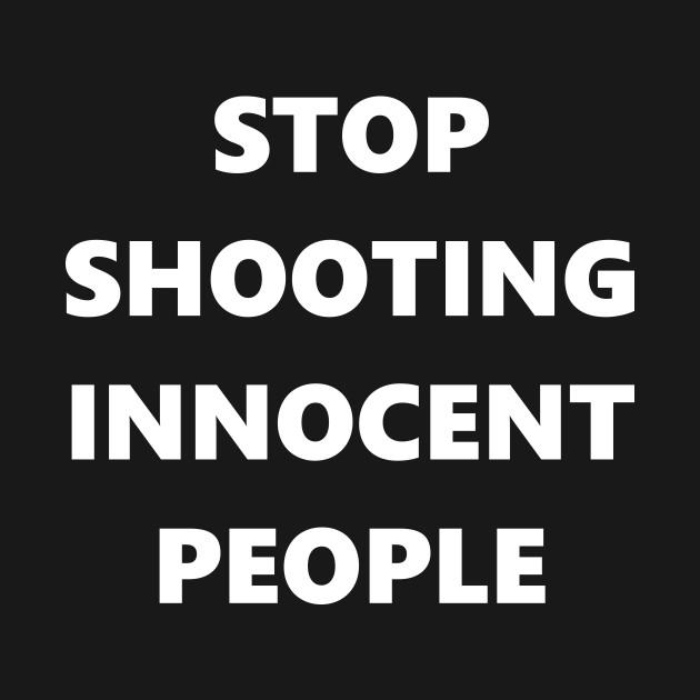 Stop Shooting innocent People