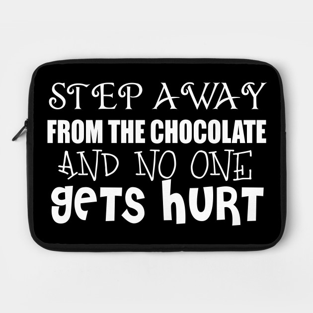 Step Away From The Chocolate And No One Gets Hurt