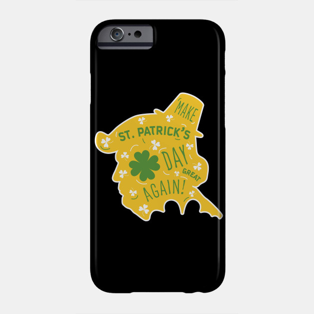 Make St. Patrick's Day Great Again Phone Case