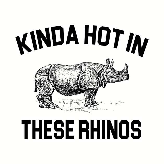 Ace Ventura Quote - Kinda Hot In These Rhinos