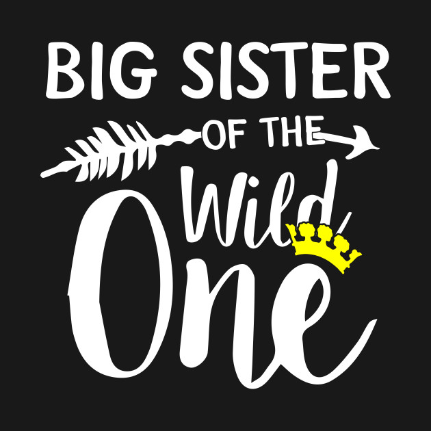 d180dc1a Awesome Big Sister of the Wild One womens funny shirt gifts - Wild ...