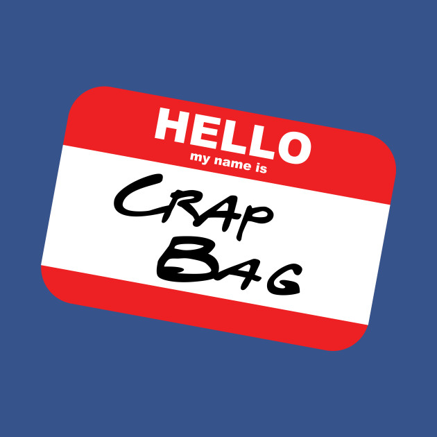 Hello My Name Is Crap Bag Funny Friends Name Tag Mike Hannigan Quote
