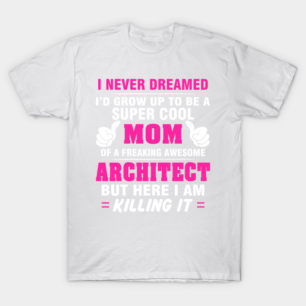 ARCHITECT Mom  – Super Cool Mom Of Freaking Awesome ARCHITECT T-Shirt-TJ