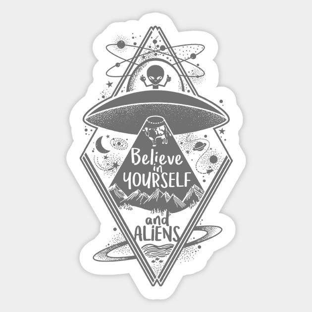 Believe In Yourself And Aliens Believe In Yourself And Aliens