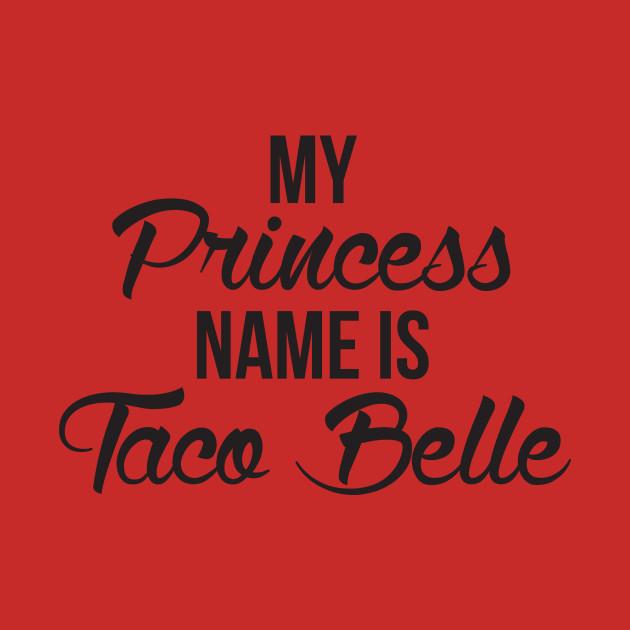 My Princess Name Is Taco Belle Funny Princess Women's Shirt