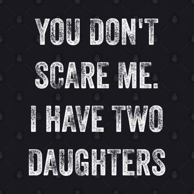 you don't scare me, mom of girls