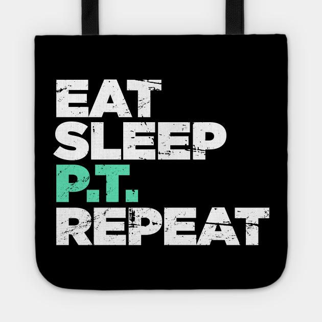 Eat, Sleep, PT, Repeat | Physical Therapy