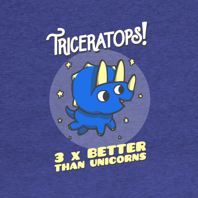 Triceratops - 3 x Better Than Unicorns
